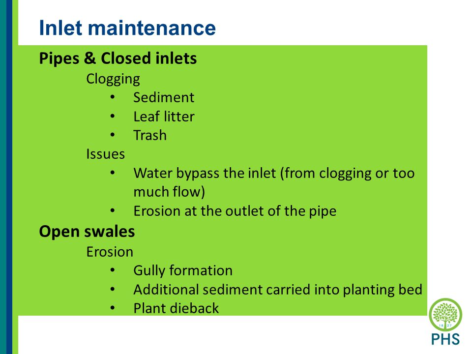 Inlet maintenance Pipes & Closed inlets Clogging Sediment Leaf litter Trash Issues Water bypass the inlet (from clogging or too much flow) Erosion at