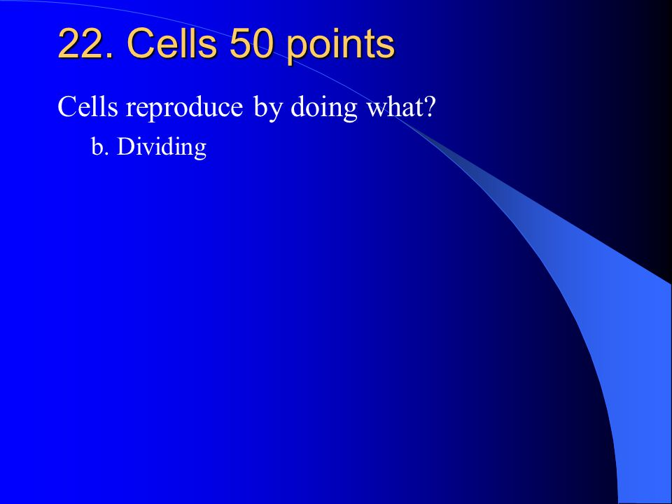 22. Cells 50 points Cells reproduce by doing what? b. Dividing