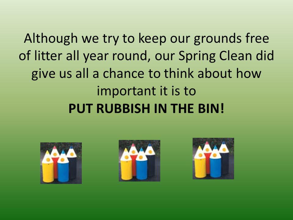 Although we try to keep our grounds free of litter all year round, our Spring Clean did give us all a chance to think about how important it is to PUT RUBBISH IN THE BIN!