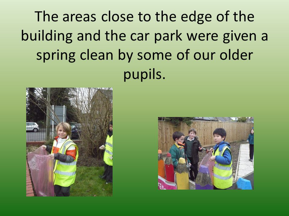 The areas close to the edge of the building and the car park were given a spring clean by some of our older pupils.