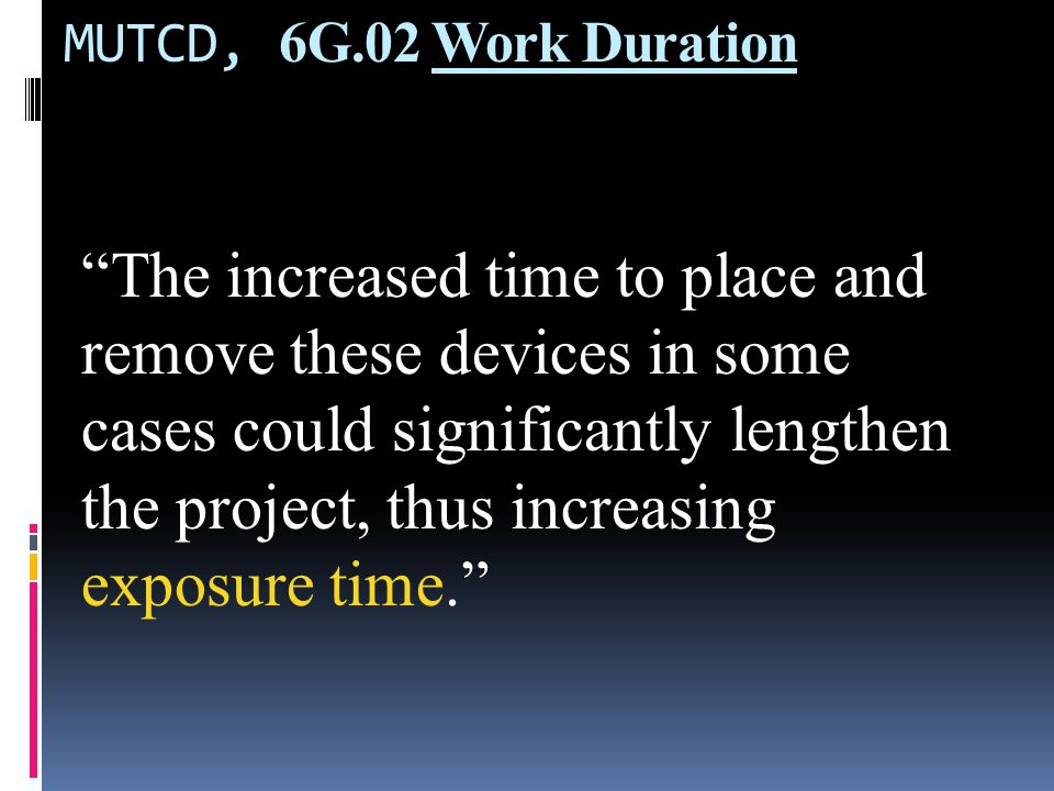 MUTCD, 6G.02 Work Duration Support: During short duration work, it often takes longer to set up and remove the TTC zone than to perform the work…