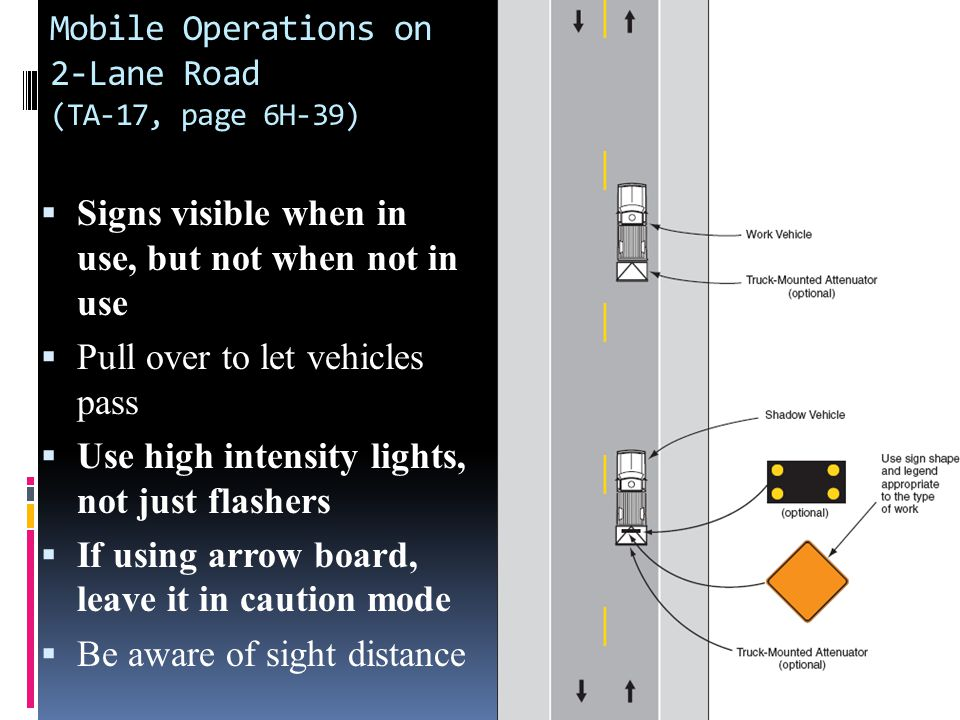 Short Duration or Mobile Operation on Shoulder (TA- 4, page 6H-13)  If 2 to 5 miles from advance warning to operation, should use a distance plaque  Use high intensity lights, not just flashers  If using arrow board, leave it in caution mode  Signs may be omitted if over one mile between stops  Be aware of sight distance