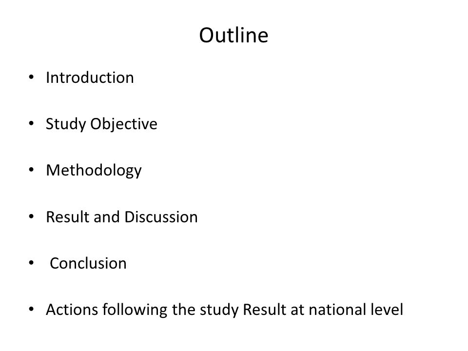 Outline Introduction Study Objective Methodology Result and Discussion Conclusion Actions following the study Result at national level
