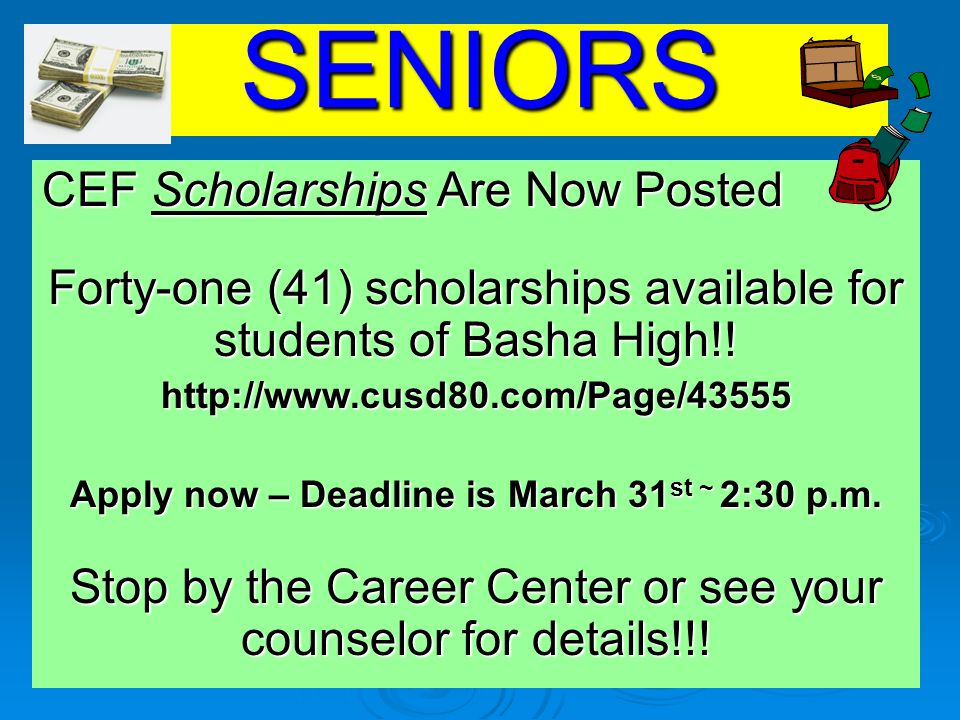 SENIORS CEF Scholarships Are Now Posted Forty-one (41) scholarships available for students of Basha High!.