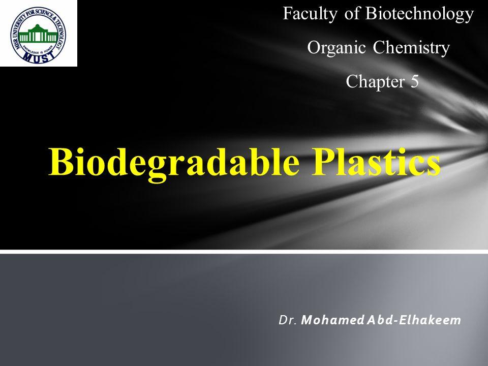 Dr. Mohamed Abd-Elhakeem Biodegradable Plastics Faculty of Biotechnology Organic Chemistry Chapter 5