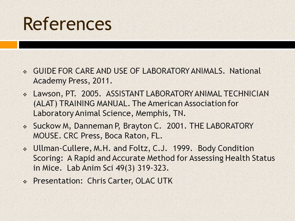 References  GUIDE FOR CARE AND USE OF LABORATORY ANIMALS. National Academy Press, 2011.  Lawson, PT. 2005. ASSISTANT LABORATORY ANIMAL TECHNICIAN (A