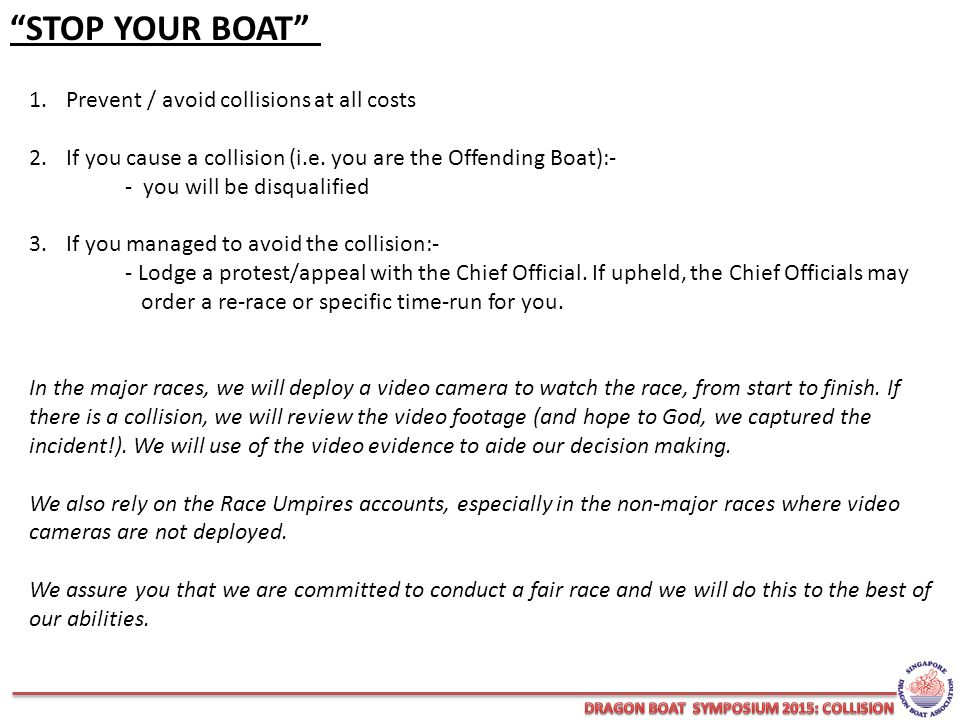 STOP YOUR BOAT 1.Prevent / avoid collisions at all costs 2.If you cause a collision (i.e.
