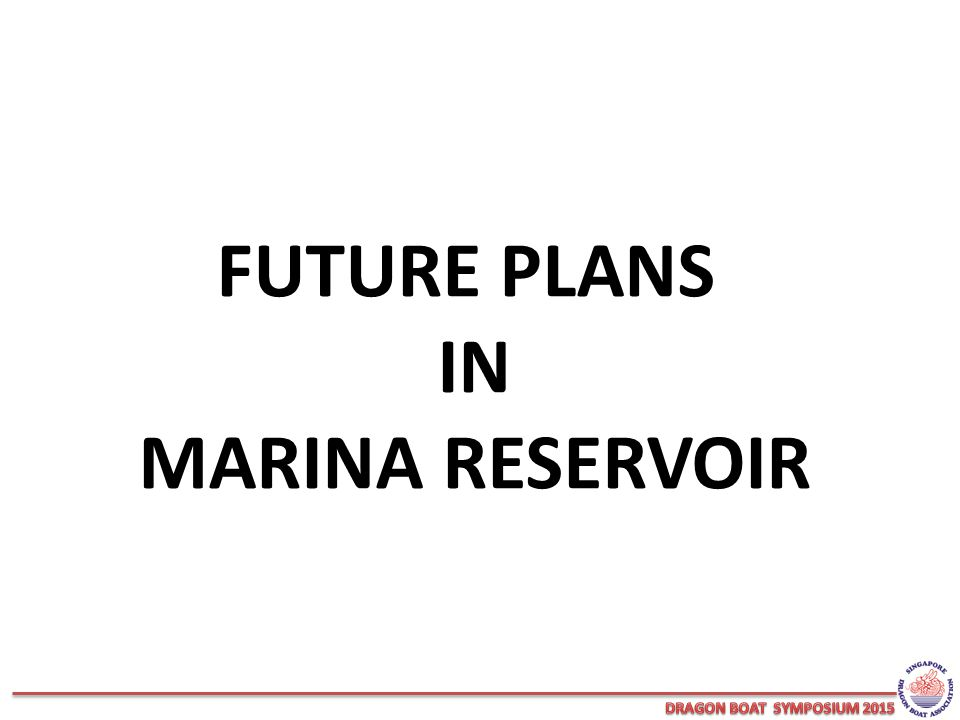 FUTURE PLANS IN MARINA RESERVOIR