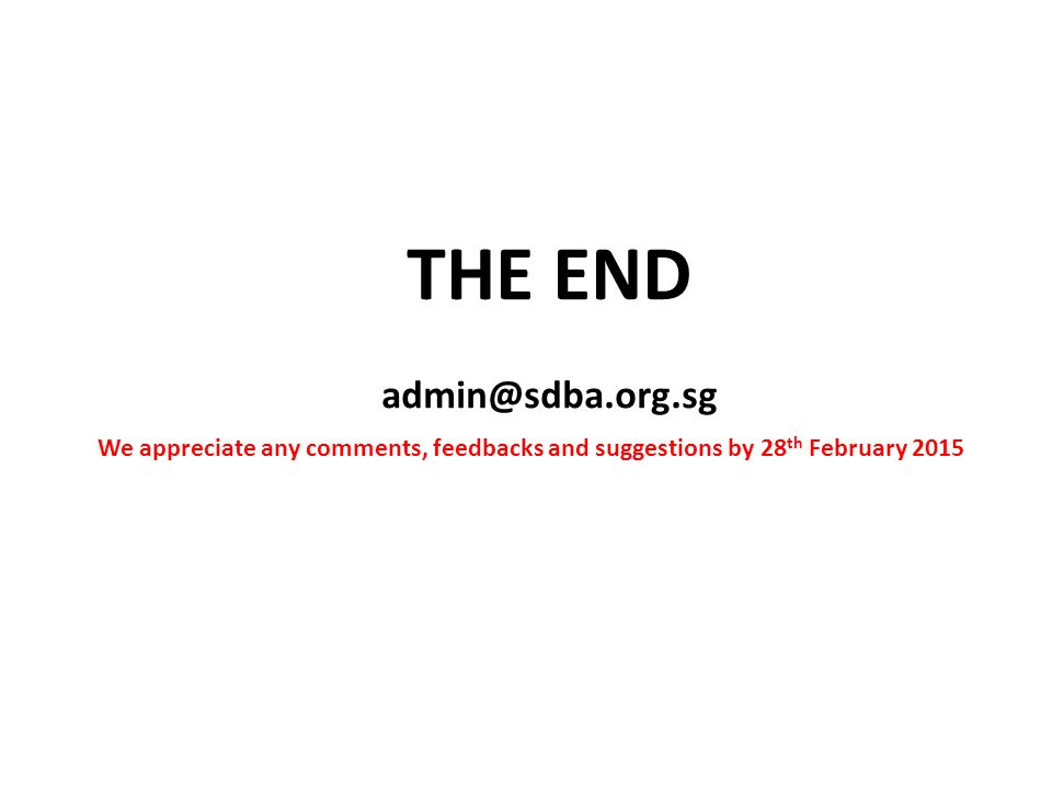 THE END admin@sdba.org.sg We appreciate any comments, feedbacks and suggestions by 28 th February 2015
