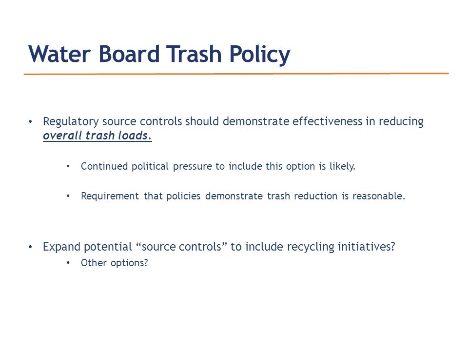Water Board Trash Policy Regulatory source controls should demonstrate effectiveness in reducing overall trash loads.