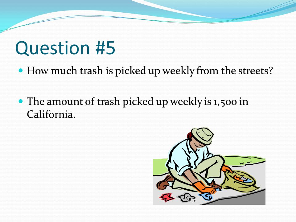 Question #5 How much trash is picked up weekly from the streets.