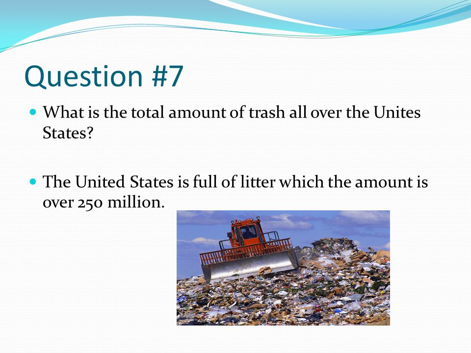 Question #7 What is the total amount of trash all over the Unites States.