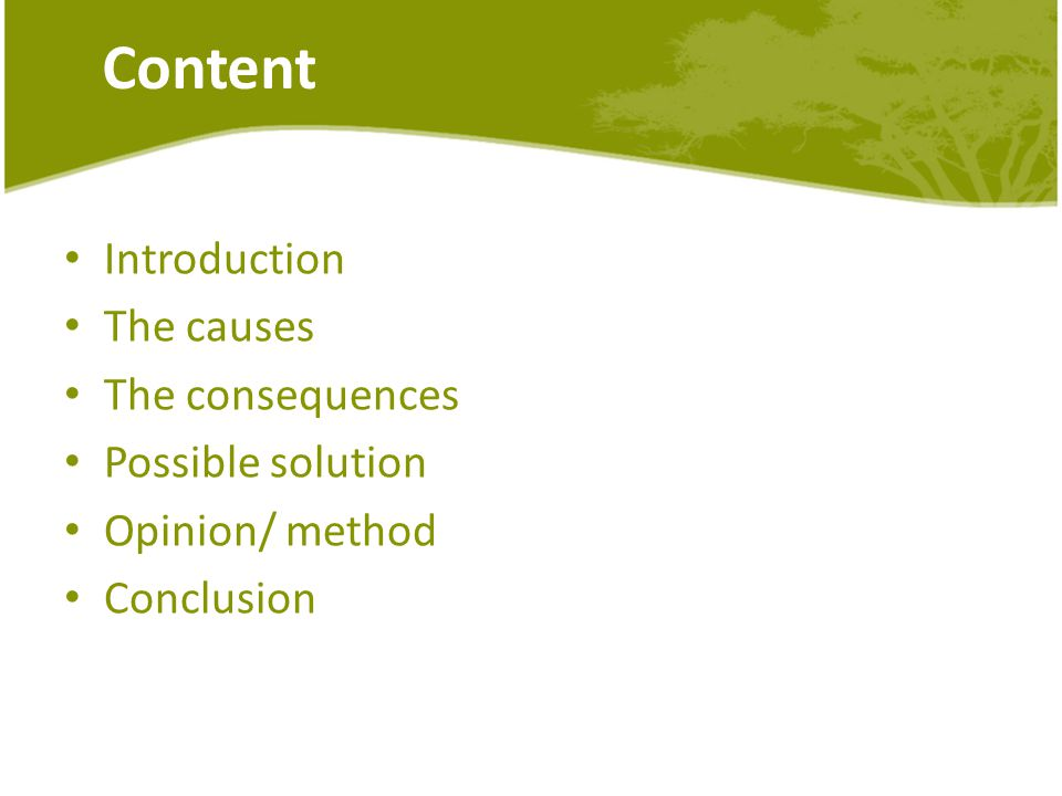 Content Introduction The causes The consequences Possible solution Opinion/ method Conclusion