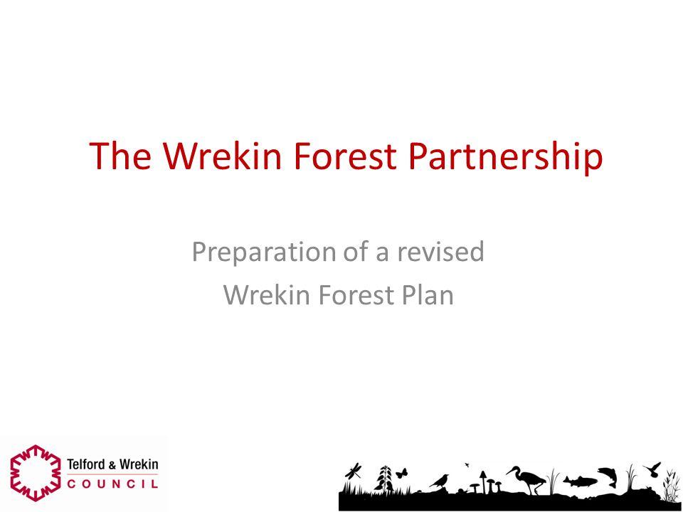 The Wrekin Forest Partnership Preparation of a revised Wrekin Forest Plan