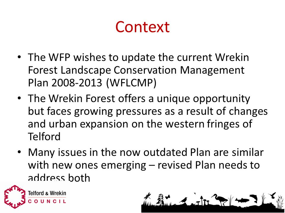 Context The WFP wishes to update the current Wrekin Forest Landscape Conservation Management Plan 2008-2013 (WFLCMP) The Wrekin Forest offers a unique