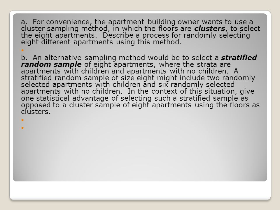 a. For convenience, the apartment building owner wants to use a cluster sampling method, in which the floors are clusters, to select the eight apartme