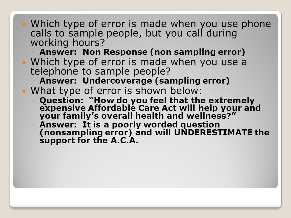 Which type of error is made when you use phone calls to sample people, but you call during working hours? ◦Answer: Non Response (non sampling error) W