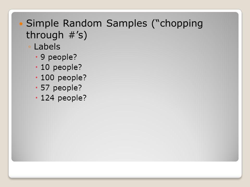 """Simple Random Samples (""""chopping through #'s) ◦Labels  9 people?  10 people?  100 people?  57 people?  124 people?"""