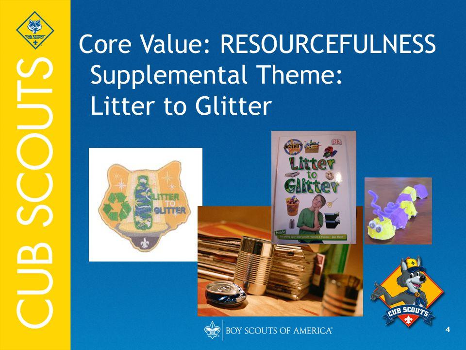 4 Core Value: RESOURCEFULNESS Supplemental Theme: Litter to Glitter