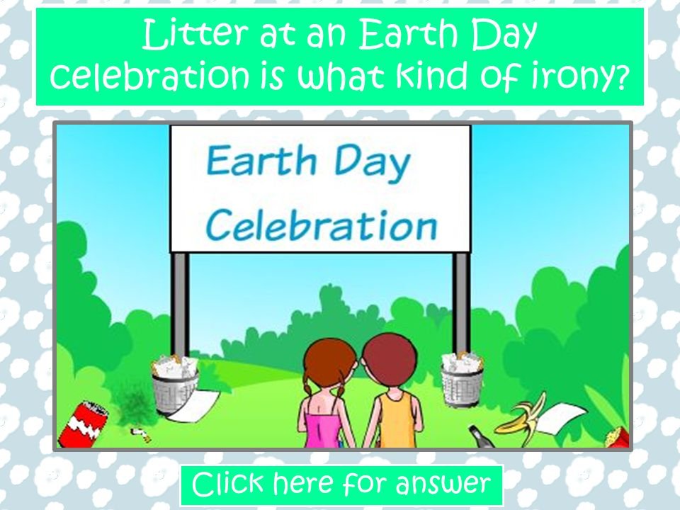 Litter at an Earth Day celebration is what kind of irony? Situational IronyClick here for answer