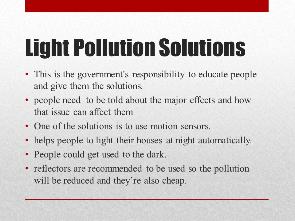 Light Pollution Solutions This is the government s responsibility to educate people and give them the solutions.