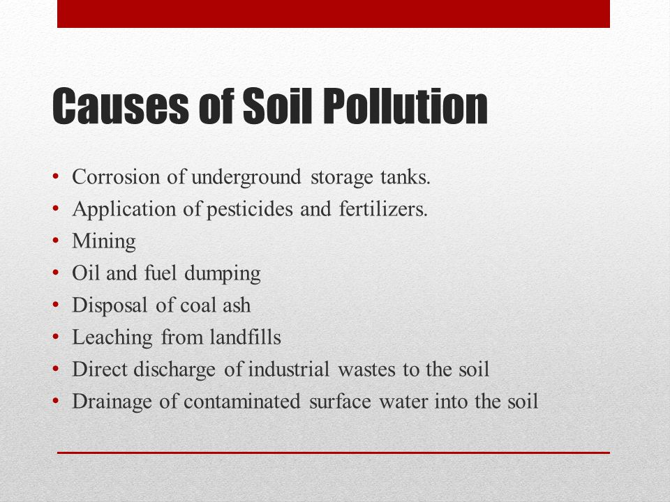 Corrosion of underground storage tanks.Application of pesticides and fertilizers.