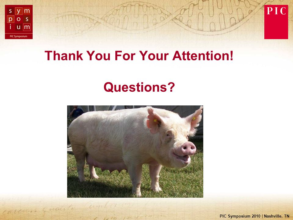 PIC Symposium 2010 | Nashville, TN Thank You For Your Attention! Questions?