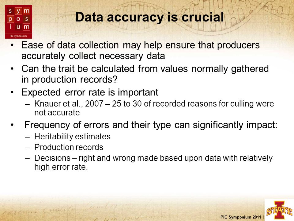 PIC Symposium 2011 | Nashville, TN Data accuracy is crucial Ease of data collection may help ensure that producers accurately collect necessary data C
