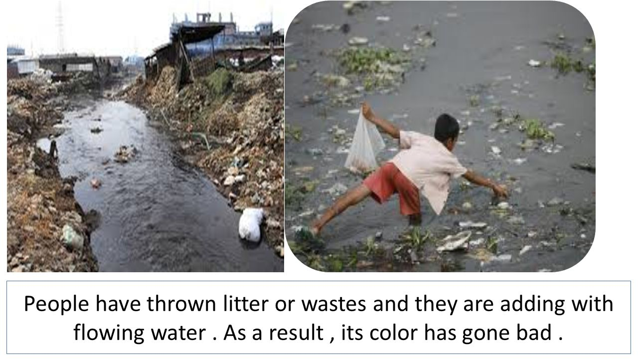 People have thrown litter or wastes and they are adding with flowing water.