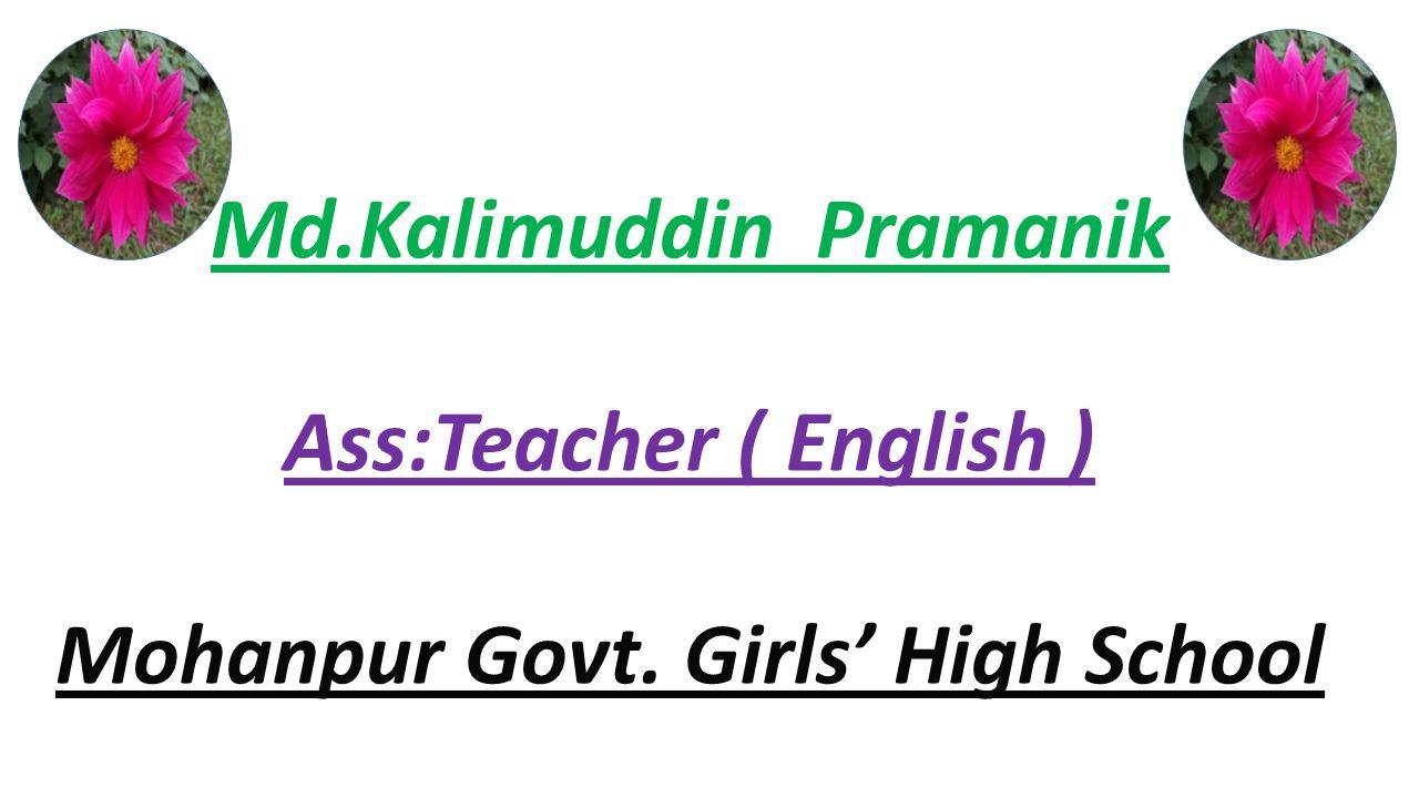 Md.Kalimuddin Pramanik Ass:Teacher ( English ) Mohanpur Govt. Girls' High School