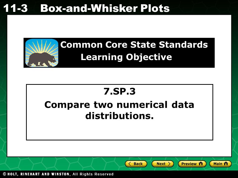 Holt CA Course 1 11-3Box-and-Whisker Plots 7.SP.3 Compare two numerical data distributions.
