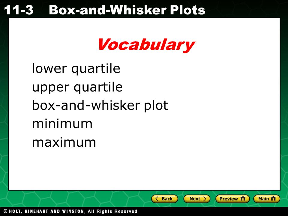 Holt CA Course 1 11-3Box-and-Whisker Plots 23 24 26 29 31 31 33 35 Use the given data to make a box-and-whisker plot.