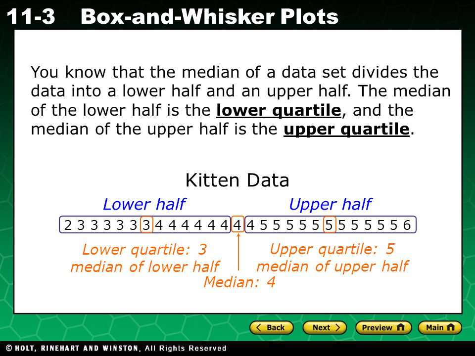 Holt CA Course 1 11-3Box-and-Whisker Plots Find the lower and upper quartiles for the data set.