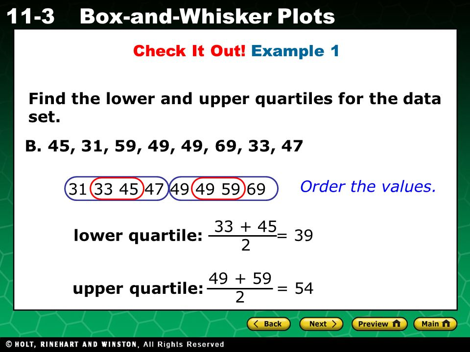 Holt CA Course 1 11-3Box-and-Whisker Plots 1 2 3 4 5 6 7 8 9 A box-and-whisker plot shows the distribution of data.