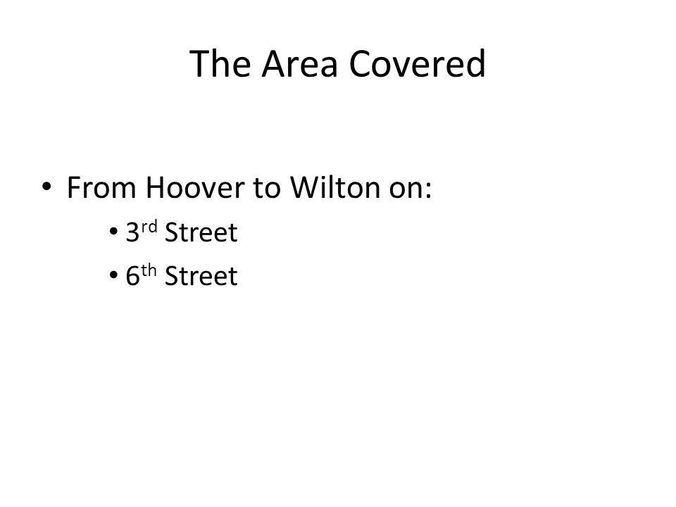 The Area Covered From Hoover to Wilton on: 3 rd Street