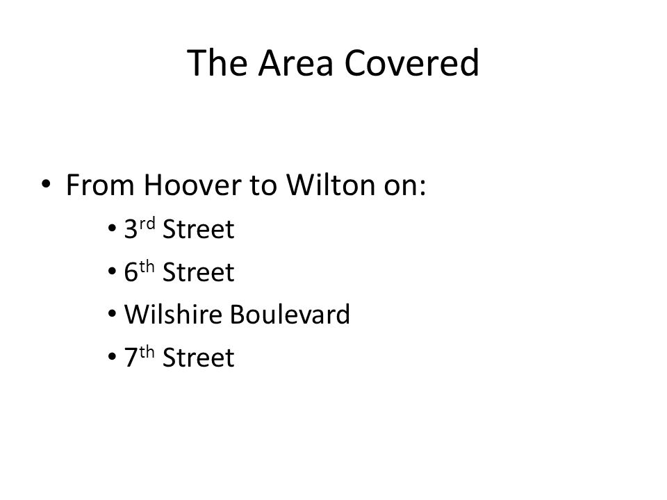 The Area Covered From Hoover to Wilton on: 3 rd Street 6 th Street Wilshire Boulevard