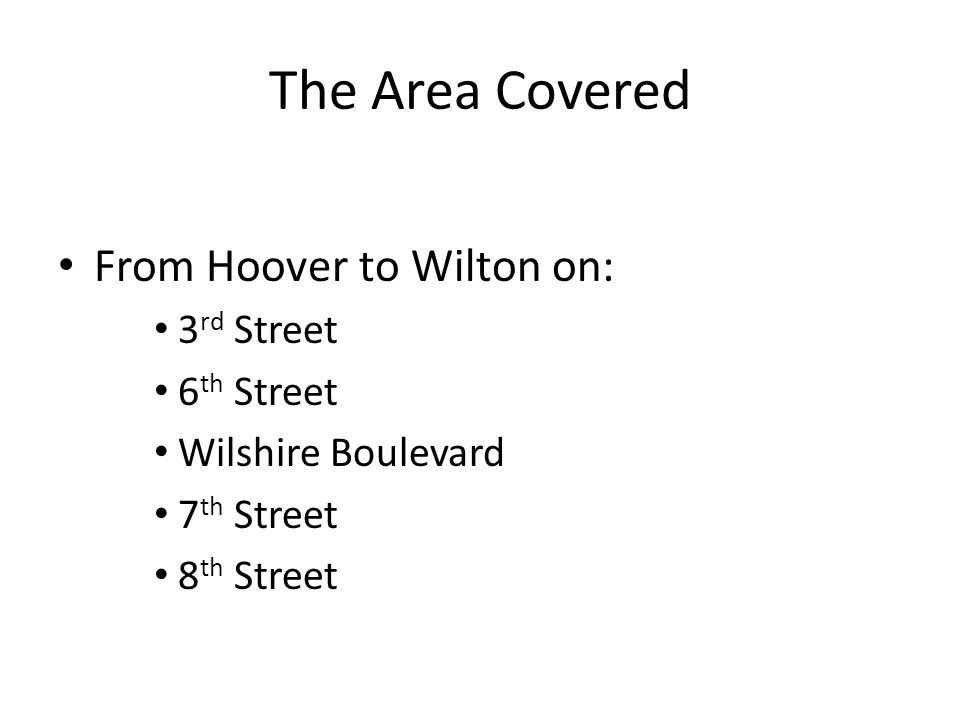The Area Covered From Hoover to Wilton on: 3 rd Street 6 th Street Wilshire Boulevard 7 th Street