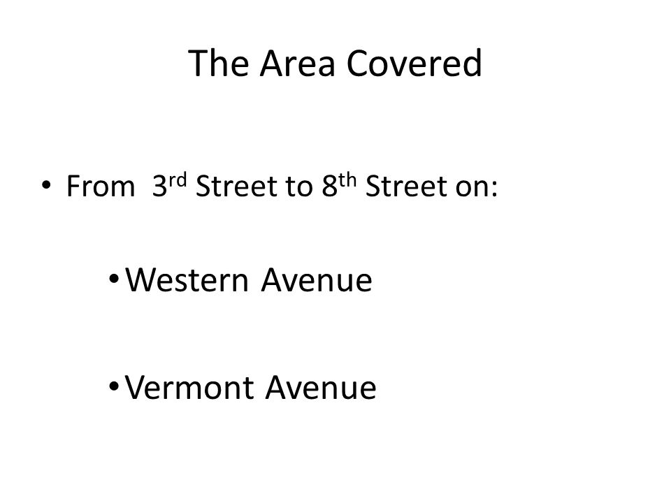 The Area Covered From Hoover to Wilton on: 3 rd Street 6 th Street Wilshire Boulevard 7 th Street 8 th Street