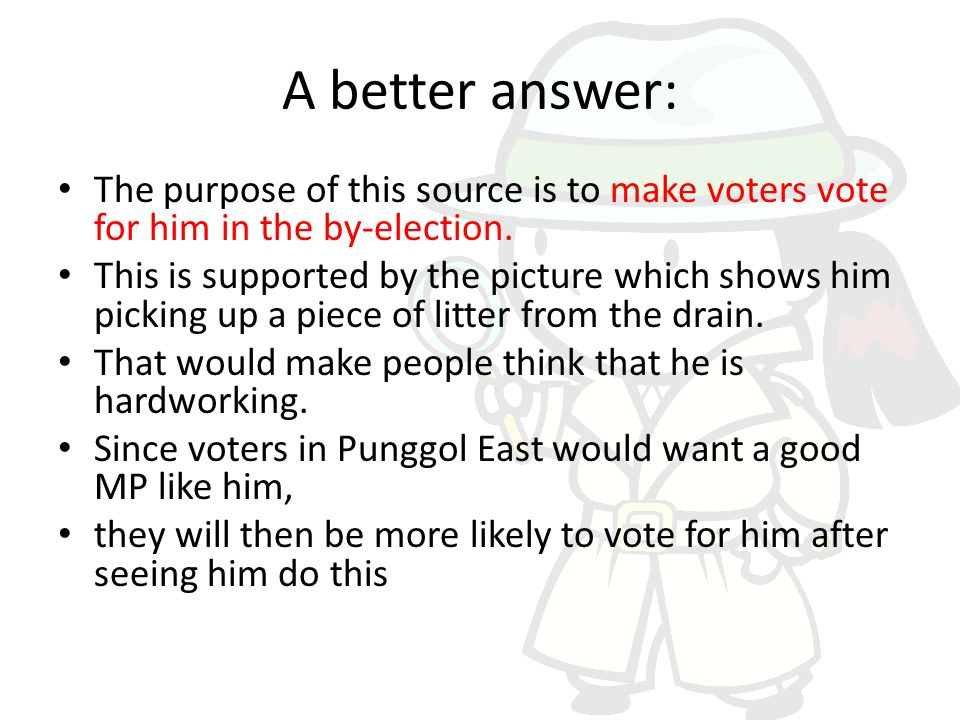 A better answer: The purpose of this source is to make voters vote for him in the by-election.