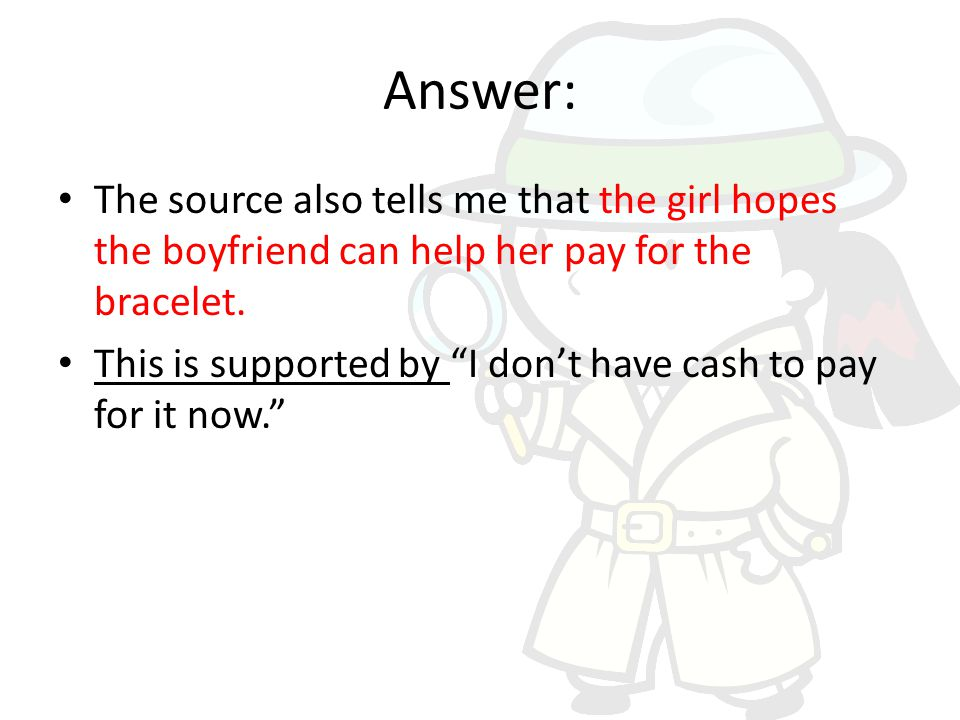 Answer: The source also tells me that the girl hopes the boyfriend can help her pay for the bracelet.