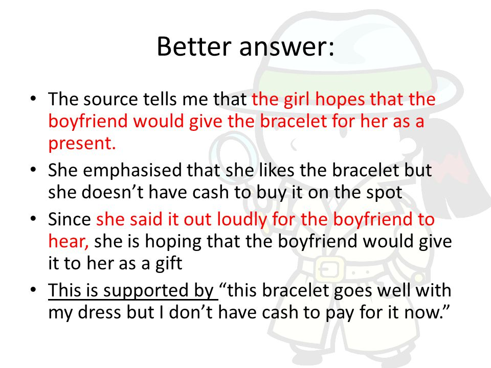 Better answer: The source tells me that the girl hopes that the boyfriend would give the bracelet for her as a present.