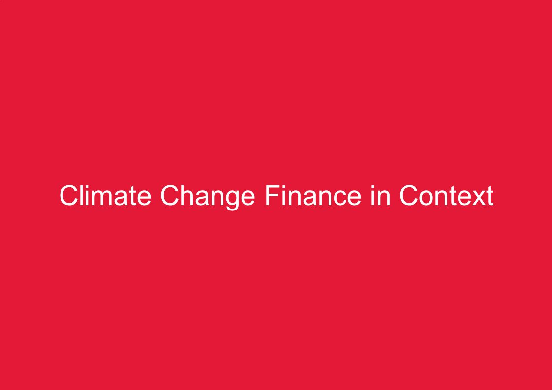 KZN Pre-COP17 Summit – Climate Change Finance2 Climate Change Finance in Context