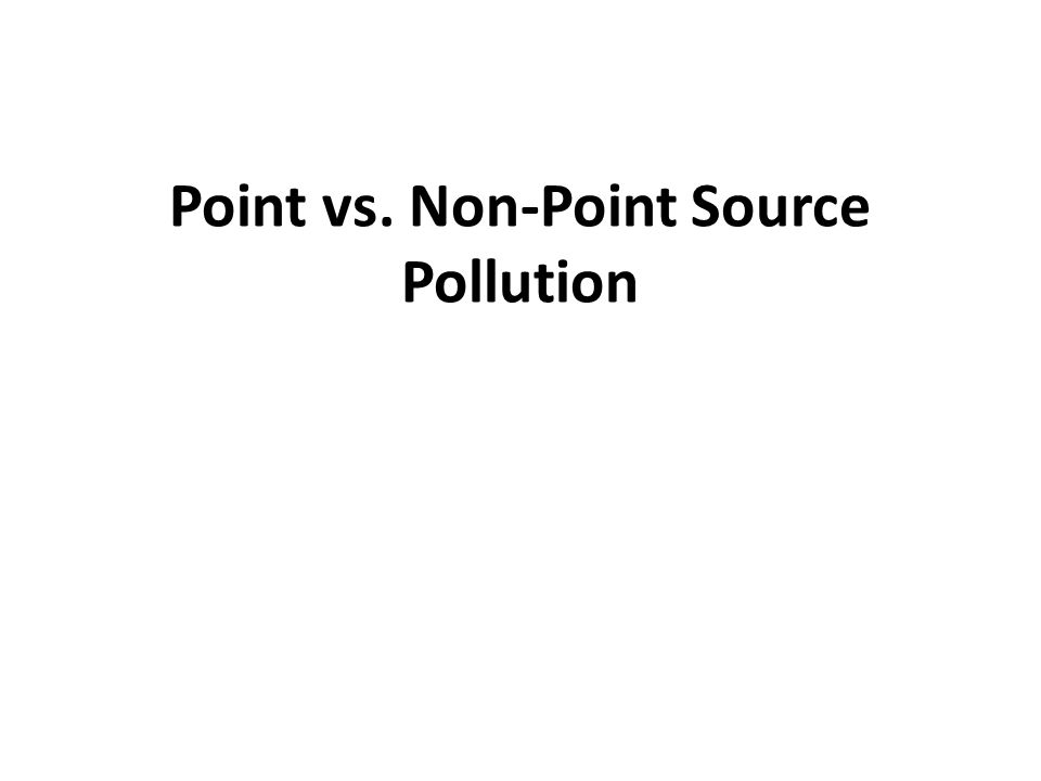 Point vs. Non-Point Source Pollution