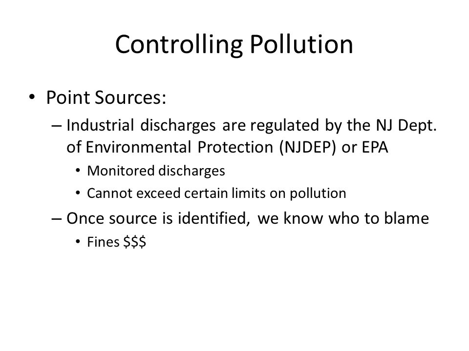 Controlling Pollution Point Sources: – Industrial discharges are regulated by the NJ Dept.