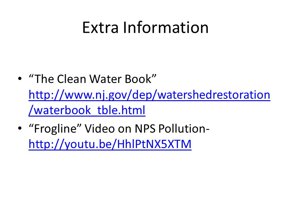 Extra Information The Clean Water Book   /waterbook_tble.html   /waterbook_tble.html Frogline Video on NPS Pollution-