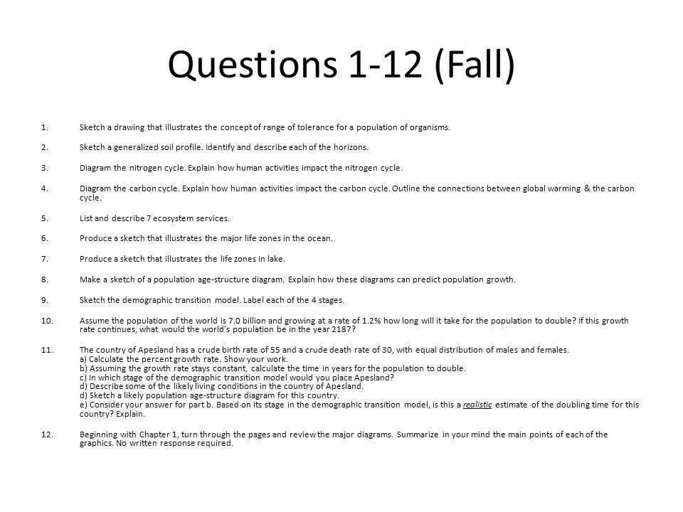 Questions 1-12 (Fall) 1.Sketch a drawing that illustrates the concept of range of tolerance for a population of organisms. 2.Sketch a generalized soil