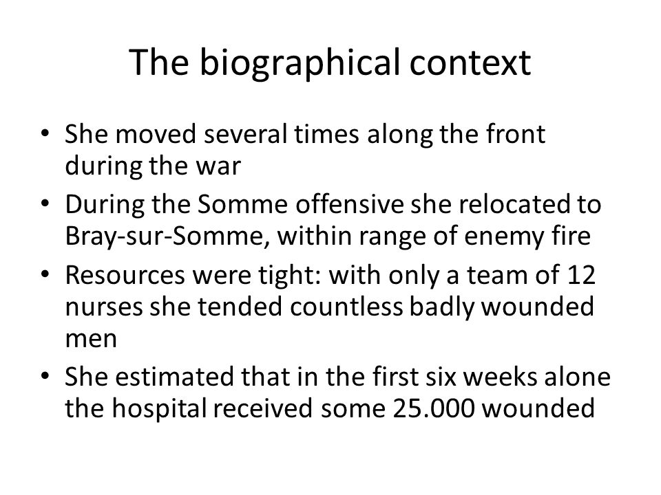 The biographical context She moved several times along the front during the war During the Somme offensive she relocated to Bray-sur-Somme, within ran