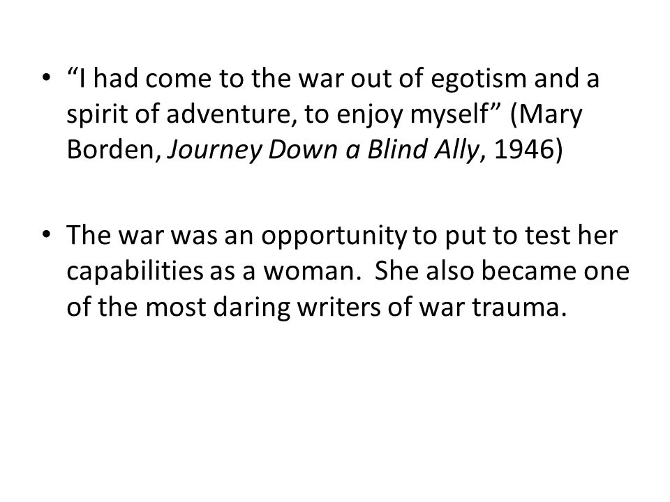 """I had come to the war out of egotism and a spirit of adventure, to enjoy myself"" (Mary Borden, Journey Down a Blind Ally, 1946) The war was an opport"