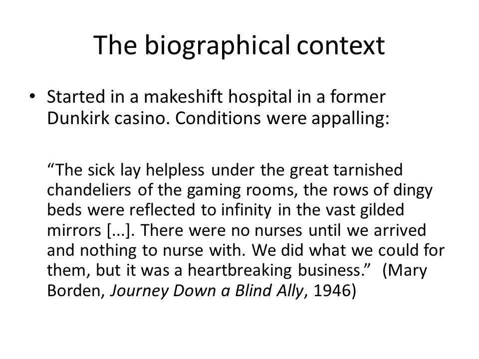 "The biographical context Started in a makeshift hospital in a former Dunkirk casino. Conditions were appalling: ""The sick lay helpless under the great"
