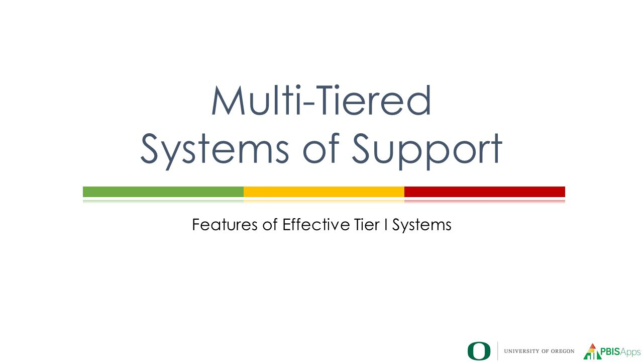 Features of Effective Tier I Systems Multi-Tiered Systems of Support